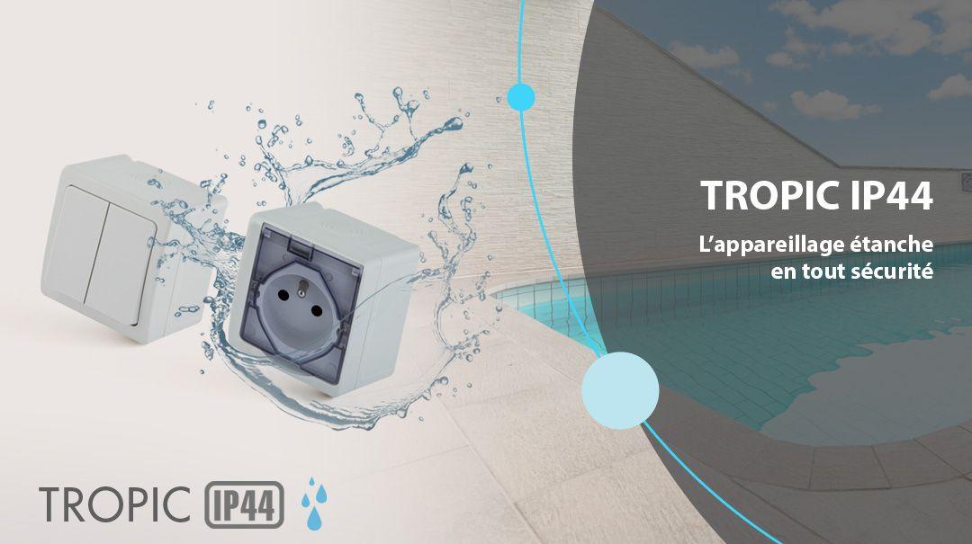 TROPIC IP44